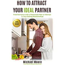 How to Attract Your Ideal Partner: Find Romance with a Passionate Man or Woman in Your Dating Relationships (English Edition)