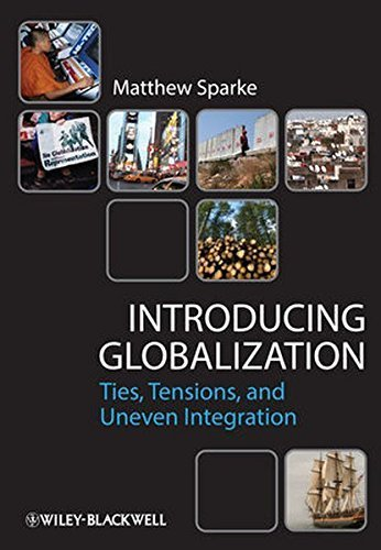 Introducing Globalization: Ties, Tensions, and Uneven Integration by Matthew Sparke (2013-02-04)