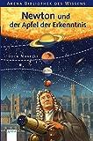 Newton und der Apfel der Erkenntnis (Arena Bibliothek des Wissens - Lebendige Biographien)
