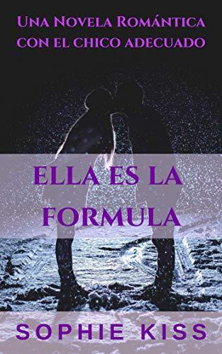 Ella es la Fórmula: Novela Romántica eBook: Kiss, Sophie: Amazon ...