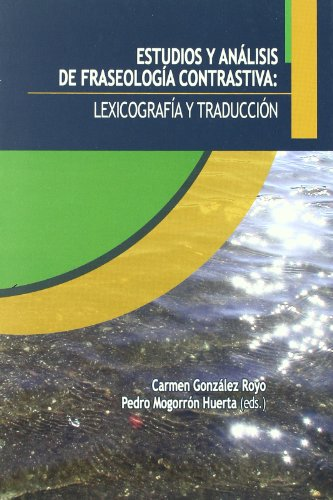 Estudios y análisis de fraseología contrastiva: lexicografía y traducción (Monografías) por Carmen González Royo