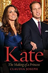 Kate: The Making of a Princess by Claudia Joseph (2010-11-24)