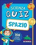 Spazio. Scienza quiz. 150 domande e risposte in 50 schede