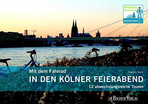 Download Mit dem Fahrrad in den Kölner Feierabend: 12 abwechlungsreiche Touren