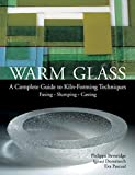 By Philippa Beveridge Warm Glass: A Complete Guide to Kiln-Forming Techniques: Fusing - Slumping - Casting