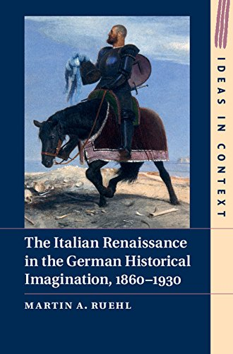 The Italian Renaissance in the German Historical Imagination, 1860–1930 (Ideas in Context Book 105) (English Edition)