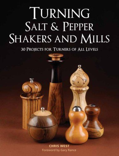 Turning Salt & Pepper Shakers and Mills: 30 Projects for Turners of All Levels by Chris West (2011-09-06)