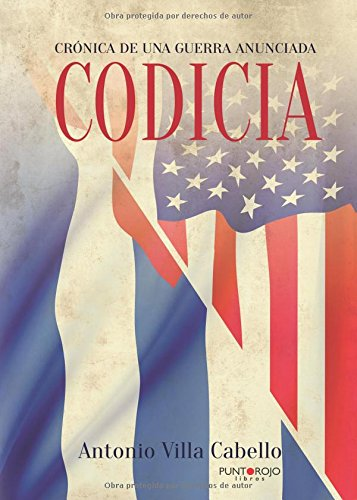 Codicia, Crónica de una guerra anunciada por Antonio Villa Cabello