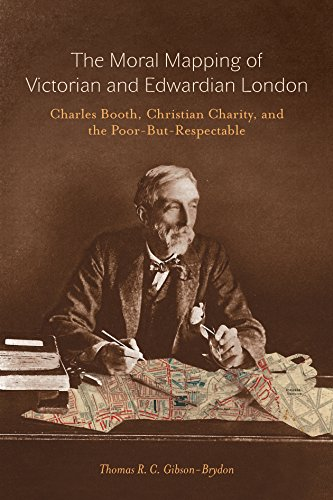 The Moral Mapping of Victorian and Edwardian London: Charles Booth, Christian Charity, and the Poor-but-Respectable