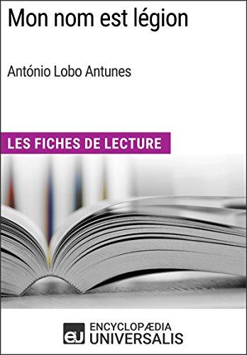 Mon Nom Est Légion D'antónio Lobo Antunes: Les Fiches De Lecture D'universalis por Encyclopaedia Universalis