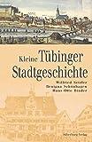 Kleine Tübinger Stadtgeschichte - Wilfried Setzler, Benigna Schönhagen, Hans O Binder