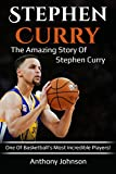 Stephen Curry: The amazing story of Stephen Curry – one of basketball's most incredible players!
