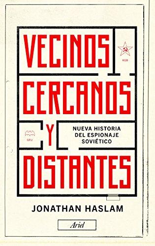 Vecinos cercanos y distantes: Nueva historia del espionaje soviético (Ariel) por Jonathan Haslam