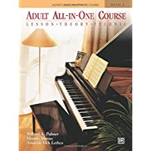 Adult All-in-One Course: Lesson, Theory, Technique (Alfred's Basic Adult Piano Course)