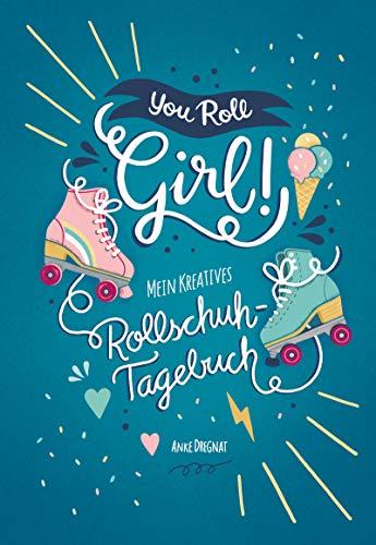 You Roll, Girl!: Mein kreatives Rollschuh-Tagebuch -