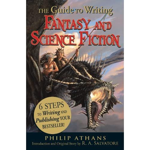 The Guide to Writing Fantasy and Science Fiction: 6 Steps to Writing and Publishing Your Bestseller! by Philip Athans R. A. Salvatore(2010-07-18)