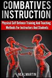 Combatives Instruction: Physical Self Defense Teaching And Training Methods For Instructors And Students by Neal Martin (2013-10-24)