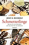Schmetterlinge: Warum sie verschwinden und was das für uns bedeutet - Josef H. Reichholf