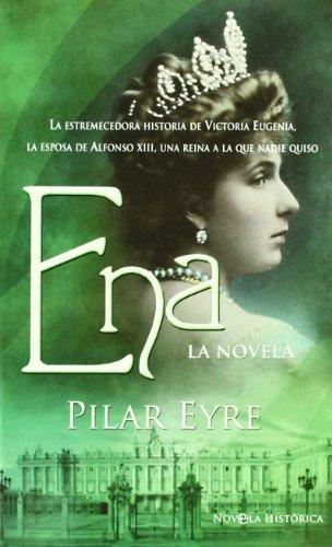 Ena : la novela : la estremecedora historia de Victoria Eugenia, la esposa de Alfonso XIII, una reina a la que nadie quiso Cover Image