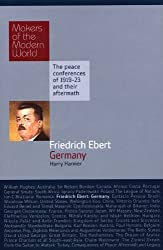 By Harry Harmer Friedrich Ebert: Germany - The Peace Conferences of 1919-23 and Their Aftermath (Makers of the Modern World) (1st Edition)