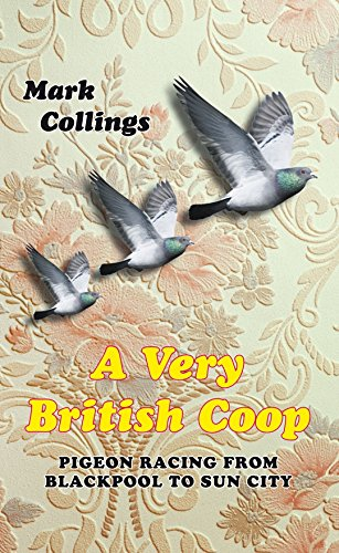 A Very British Coop: Pigeon Racing From Blackpool to Sun City por Mark Collings