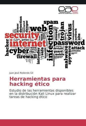 Herramientas para hacking ético: Estudio de las herramientas disponibles en la distribución Kali Linux para realizar tareas de hacking ético por Juan José Redondo Gil