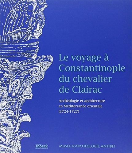 Le voyage à Constantinople du chevalier de Clairac : Archéologie et architecture en Méditerranée orientale (1724-1727)