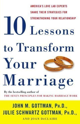 (TEN LESSONS TO TRANSFORM YOUR MARRIAGE: AMERICA'S LOVE LAB EXPERTS SHARE THEIR STRATEGIES FOR STRENGTHENING YOUR RELATIONSHIP) BY GOTTMAN, JOHN M.(AUTHOR)Paperback Jun-2007