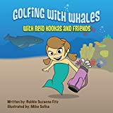 Golfing with Whales: With Reid Kookas and Friends (English Edition)