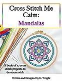 Cross Stitch Me Calm: Mandalas