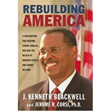 Rebuilding America: A Prescription for Creating Strong Families Building the Wealth of Working People and Ending Welfare by John Kenneth Blackwell (2006-06-01)