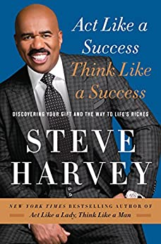 Act Like a Success, Think Like a Success: Discovering Your Gift and the Way to Life's Riches by [Harvey, Steve]