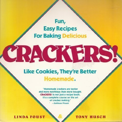 Crackers!: Fun, Easy Recipes for Baking Delicious Crackers by Foust, Linda, Husch, Tony (1987) Paperback