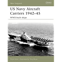 US Navy Aircraft Carriers 1942–45: WWII-built ships (New Vanguard)
