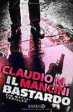 Il Bastardo: Ein Mafia-Thriller - Claudio M. Mancini