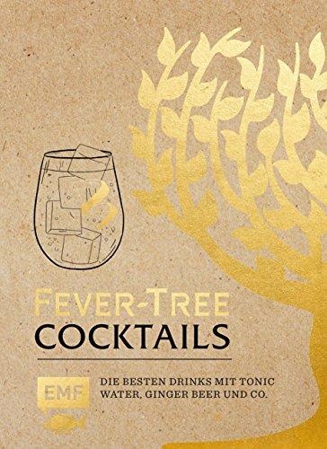 Fever Tree - Cocktails: Die besten Drinks mit Tonic Water, Ginger Beer und Co.