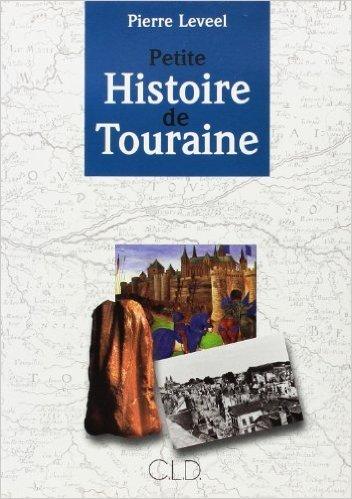 Petite Histoire de Touraine des origines  l'an 2000 de P. Leveel ( 2 janvier 2005 )
