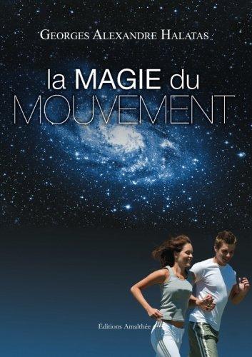 LA MAGIE DU MOUVEMENT par Georges Alexandre Halatas