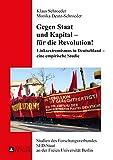 Gegen Staat und Kapital – für die Revolution!: Linksextremismus in Deutschland – eine empirische Studie (Studien des Forschungsverbundes SED-Staat an der Freien Universität Berlin, Band 22)
