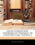 Cours L Mentaire, Th Orique Et Pratique, de Construction, Volume 2