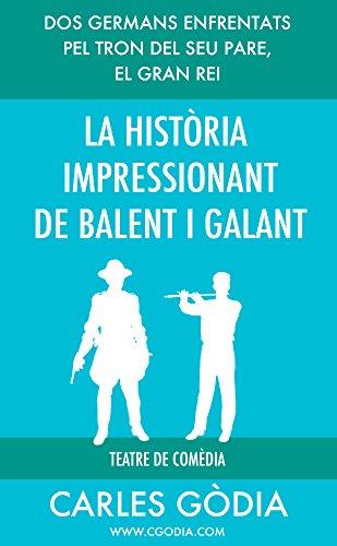 La història impressionant de Balent i Galant: Dos germans s'enfronten per a aconseguir ser rei. (Catalan Edition)