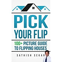 Pick Your Flip: 100+ Picture Guide To Flipping Houses (English Edition)