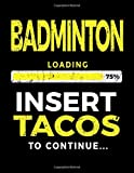 Badminton Loading 75% Insert Tacos To Continue: Sketchbook For Drawing 8.5 x 11 - Kids Books Badminton V1