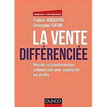 La vente différenciée : Réussir sa transformation commerciale pour augmenter les profits (Commercial/Relation client) (French Edition)