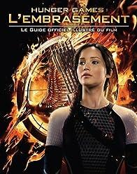 Hunger Games : L'embrasement : Le guide officiel illustré du film