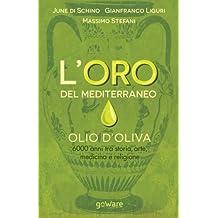 L'oro del Mediterraneo. Olio d'oliva. 6000 anni tra storia, arte, medicina e religione (Scienza - goWare)