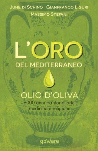 L'oro del Mediterraneo. Olio d'oliva. 6000 anni tra storia, arte, medicina e religione