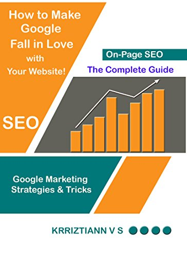 On-Page SEO: How to Make Google Fall in Love with Your Website: Google Marketing Strategies and Tricks (English Edition)