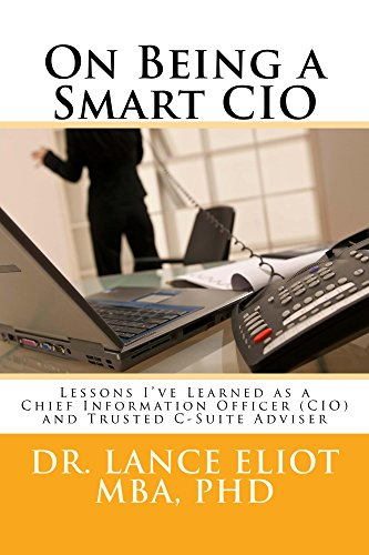 On Being a Smart CIO: Lessons I've Learned as a Chief Information Officer (CIO) and Trusted C-suite Adviser (English Edition) por Lance Eliot