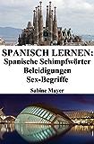 Spanisch lernen: spanische Schimpfwörter - Beleidigungen - Sex-Begriffe